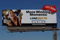 Billboard for Lone Butte Casino - Santan Freeway Loop 202 (azbillboard) Tags: onsiteinsite azbillboard oibillboards billboards billboard outdooradvertising santanfreeway santan loop202 loop101 pricefreeway arizona gilariverindiancommunity chandler gilbert phoenix mesa tempe scottsdale bulletin maricopacounty stateroute202 i10 interstate10 ahwatukee maricopa casagrande lonebutte chandlerfashioncenter queencreek traffic superstitionfreeway us60 santansigns signs onsightinsight 85226 85224 85248 85048 85249 85296 85297 85212 85044 85284 casino lonebuttecasino gilarivercasinos kyrene slots slotmachine entertainment gaming dining music bingo blackjack wildhorsepass veequiva win food eat dance loop 202 jackpot jackpots exitnow dancing sportslounge lounge winning morewinningmoments