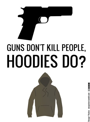 Guns Don't Kill People, Hoodies Do?