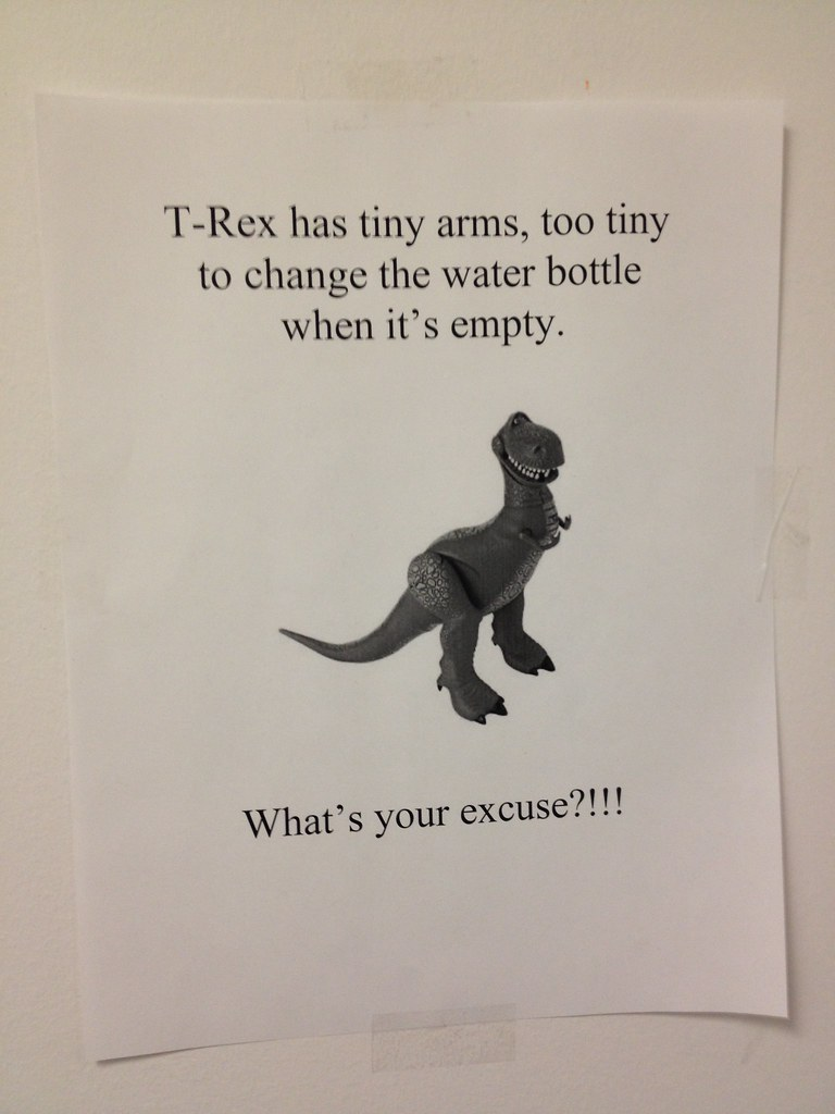 T-Rex has tiny arms, too tiny to change the water bottle when it's empty. What's your excuse?!!!