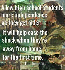 "Quotation: ""Allow high school students more independence as they get older. It will help ease the shock when they're away from home for the first time."" (Ken Whytock) Tags: quote quotation allow highschool students independence older ease shock away home first time university"