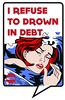 "i_refuse_to_drown_debt <a style=""margin-left:10px; font-size:0.8em;"" href=""http://www.flickr.com/photos/78655115@N05/8128266566/"" target=""_blank"">@flickr</a>"