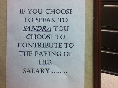 IF YOU CHOOSE TO SPEAK TO SANDRA YOU CHOOSE TO CONTRIBUTE TO THE PAYING OF HER SALARY...
