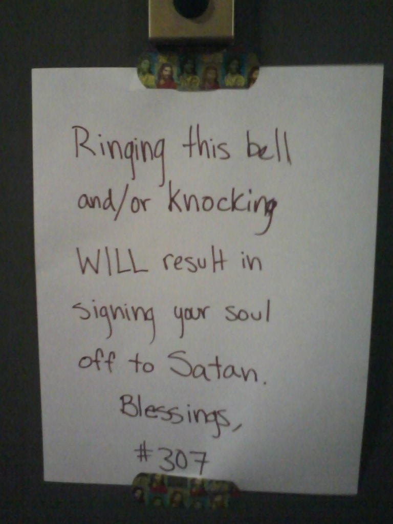 Ringing this bell and/or knocking WILL result in signing your sell off to Satan. Blessings, #307