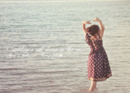 Someday i will dance in the sea!