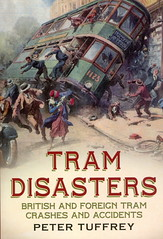 Tram disasters & crashes (railfan3) Tags: old uk public modern book crashed events transport tram accidents trouble peter gb foreign collisions derailed publication crashes disasters streetcars incidents calamities collided britisg tuffrey fonthillmedia britishtrolleys