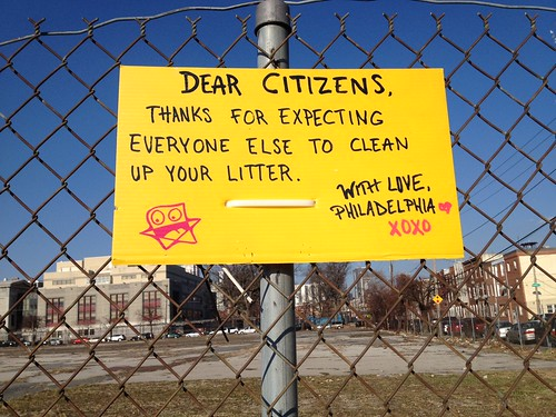 Dear Citizens, Thanks for expecting everyone else to clean up your litter. With Love, Philadelphia xoxo