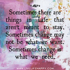 Sometimes there are things in life that aren't meant to stay. Sometimes change may not be what we want. Sometimes change is what we need. (deeplifequotes) Tags: life poster that is quote may things we want quotes be there need what change arent sometimes stay meant
