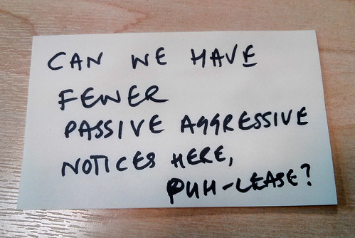 Fewer passive aggressive notices, m'kay? by psd, on Flickr