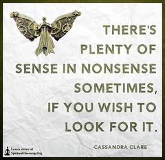 SpiritualCleansing.Org - Love, Wisdom, Inspirational Quotes & Images (SpiritualCleansing) Tags: cassandraclare life lookforit nonsense plenty sense wish