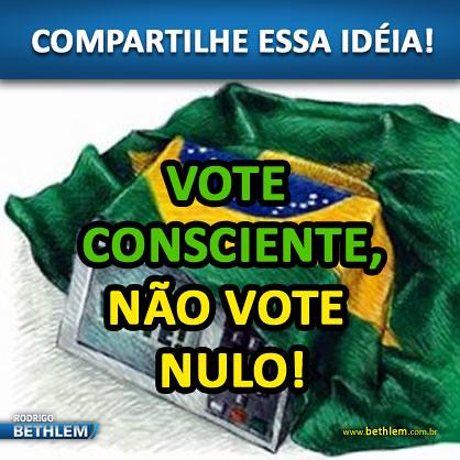 COMPARTILHE ESSA IDEIA! Vote consciente, não vote nulo!