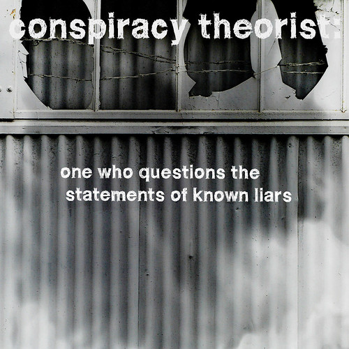 A .conspiracy theorist.:  One who questions the statements of known liars!