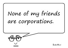 None of my friends are corporations (DonkeyHotey) Tags: people art photomanipulation photoshop corporate photo manipulation persons myfriends commentary corporations politicalart personhood politicalcommentary corporatepersonhood donkeyhotey sayingsofdonkeyhotey