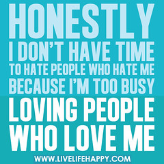 Honestly, I don't have time to hate people who...
