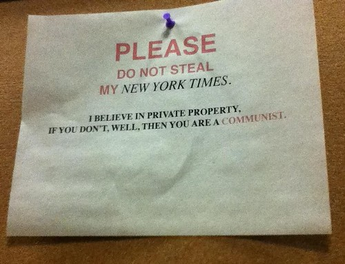 PLEASE DO NOT STEAL MY NEW YORK TIMES. I BELIEVE IN PRIVATE PROPERTY, IF YOU DON'T, WELL, THEN YOU ARE A COMMUNIST.