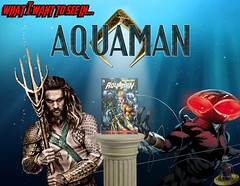 What I Want To See In Aquaman (AntMan3001) Tags: what i want to see in aquaman