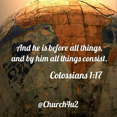 "Colossians 1-17 ""And he is before all things, and by him all things consist."" (@CHURCH4U2) Tags: bible verse pic"