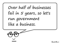 Over half of businesses fail in 5 years, so let's run government like a business (DonkeyHotey) Tags: sayingsofdonkeyhotey