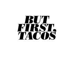 but first, tacos (mugwumpian) Tags: msaed type words lettering bodoni bodoniposteritalic butfirstcoffee butfirst tacos mexican food