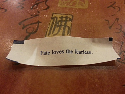 Fate loves the fearless.