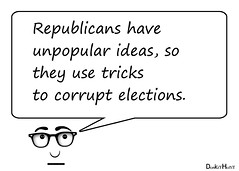 Republicans have unpopular ideas, so they use tricks to corrupt elections. (DonkeyHotey) Tags: sayingsofdonkeyhotey