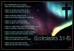 Ecclesiastes 3:1-8 nlt (snapnpiks) Tags: life love church true rock stone easter born high truth heaven king christ god spirit brother father ghost religion jesus lord christian mount holy moses again olives lamb bible alive commandments messiah risen salvation abba sanctuary prayers tabernacle nations sabbath blessed redeemer almighty sins scriptures passover faithful everlasting slain forgive baptised crucified preist apostle forgiven deciples reserection strongtower