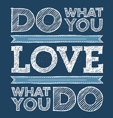 Do What You Love, Love What You Do (Ember Studio) Tags: blue white inspiration art love modern illustration typography design sketch graphic quote text style saying doodle trendy font type write lettering concept written drawn conceptual inspirational vector scribble bold handdrawn typographic designelement
