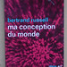 Bertrand Russell: Ma conception du monde