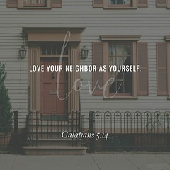 """Galatians 5:14 """"For all the law is fulfilled in one word, even in this; Thou shalt love thy neighbour as thyself."""" (@CHURCH4U2) Tags: bible verse pic"""