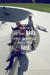 we're all just kids who grew up way to fast (CraigHarris | Media) Tags: typography skateboarding indie chill chillax bluetint coolkids punksnotdead punkkids imlisteningtoalittlebitofeverythingbydawes