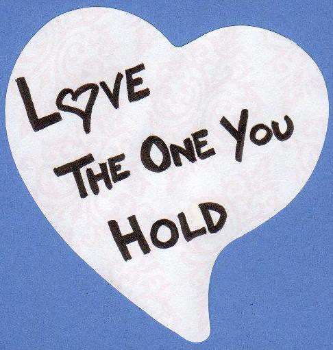 Love the One You Hold