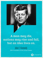 A man may die, nations may rise and fall, but an idea lives on. - John f Kennedy (Crayond) Tags: quotes inspirational johnfkennedy motivational