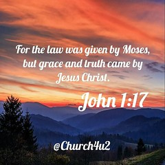 "John 1-17 ""For the law was given by Moses, but grace and truth came by Jesus Christ."" (@CHURCH4U2) Tags: bible verse pic"