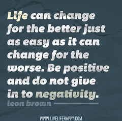 Life can change for the better just as easy as...