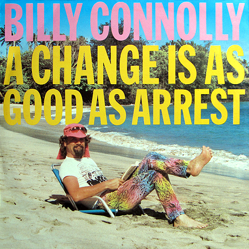 Billy Connolly - A Change is as Good as Arrest