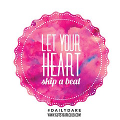 Let your heart skip a beat. (Daily Dare) Tags: uploadedviaflickrqcom empowerment brave beyou gutsygirl gutsygirlclub girlpower