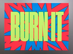 BURN IT (Nick Sherman) Tags: print neon silkscreen partsunknown partsunknownjp