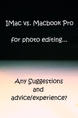 Need Help! (butterflyashes) Tags: imac help photoediting pros cons contemplating macbookpro