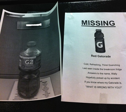Missing: Red Gatorade. Cold, Refreshing, Thirst Quenching. Last seen inside the breakro