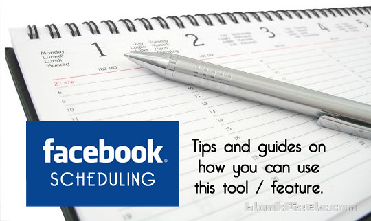 Facebook Scheduling - tips and guides on how to use this feature by blankpixels.com
