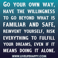 Go your own way, have the willingness to go be...