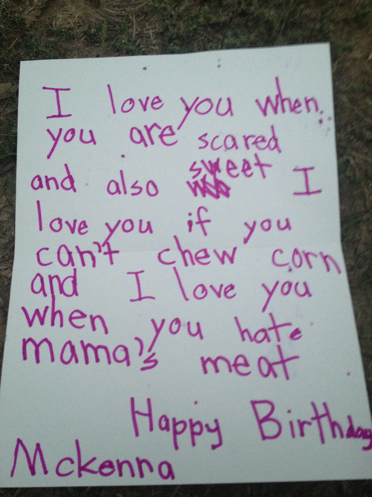 I love you when you are scared and also sweet I love you if you can't chew corn and I love you when you hate mama's meat Happy Birthday Mckenna