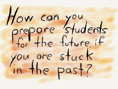 """Educational Postcard:  """"How can you prepare students for the future if you are stuck in the past?"""" (Ken Whytock) Tags: students education teacher future past"""