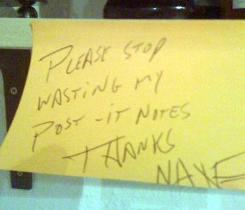 Please stop wasting my post-it notes. Thanks! Nate