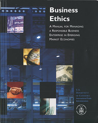 Business ethics: a manual for managing a responsible business enterprise in emerging market economies (GovdocsGwen) Tags: internationaltradeadministration emergingeconomies business ethics
