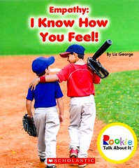 Empathy:  I Know How You Feel! (Vernon Barford School Library) Tags: 9780531213803 empathy empathetic emotions feelings lizgeorge liz george rookietalkaboutit rookie talkaboutit character charactereducation education socialskills conductoflife values virtues readinglevel grade2 rl2 vernon barford library libraries new recent book books read reading reads junior high middle vernonbarford fiction fictional novel novels paperback paperbacks softcover softcovers covers cover bookcover bookcovers characterstrength strengthofcharacter