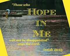 HopeInMe (Yay God Ministries) Tags: thosewhohopeinmewillnotbedisappointedsaysthelord isaiah4923 isaiah49 yaygod god bible scripture