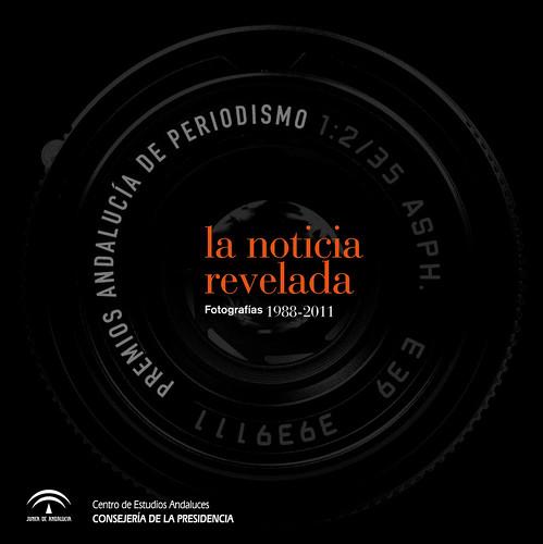 La noticia revelada. Premios Andalucía de Periodismo. Fotografía 1988-2011 VVAA
