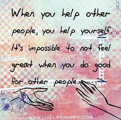 When you help other people, you help yourself ...
