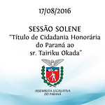Sess�o Solene - T�tulo de Cidadania Honor�ria do Paran� ao sr. Tairiku Okada 17/08/2016