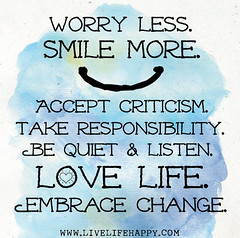 Worry less. Smile more. Accept criticism. Take...